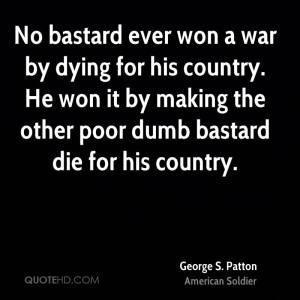george-s-patton-soldier-quote-no-bastard-ever-won-a-war-by-dying-for