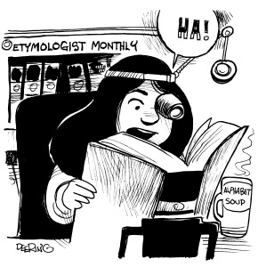 Get a load of the size of the Etymology Monthly!  Cartoon by John Deering.