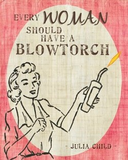 I don't have a blowtorch ... I want a blowtorch!!! Image found on quotes.land.