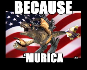 The patriotic T-Rex says so, so it must be true! Image found on AllFunny.