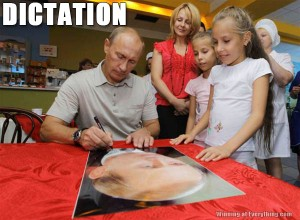 I think I could believe Putin was behind the lousy results I've been getting in my dictation. Image found on Winning at Everything.